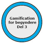 Gamification for begyndere Badge Del 3